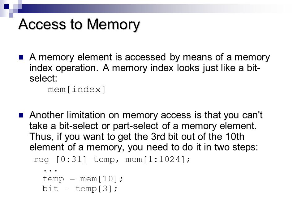 Access to Memory A memory element is accessed by means of a memory index operation. A memory index looks just like a bit-select: mem[index]